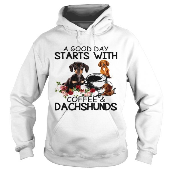 A Good Day Starts With Coffee And Dachshunds Dog  Hoodie