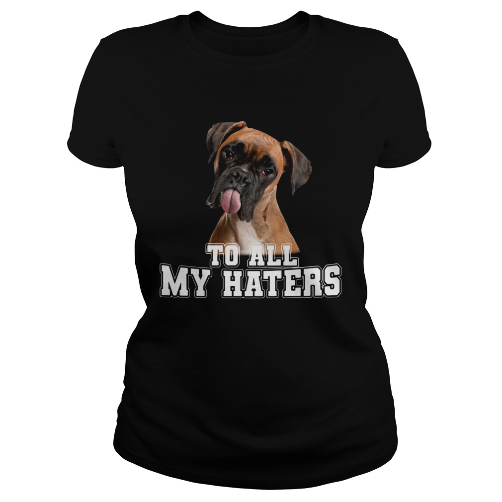 Boxer To All My Haters Classic Ladies