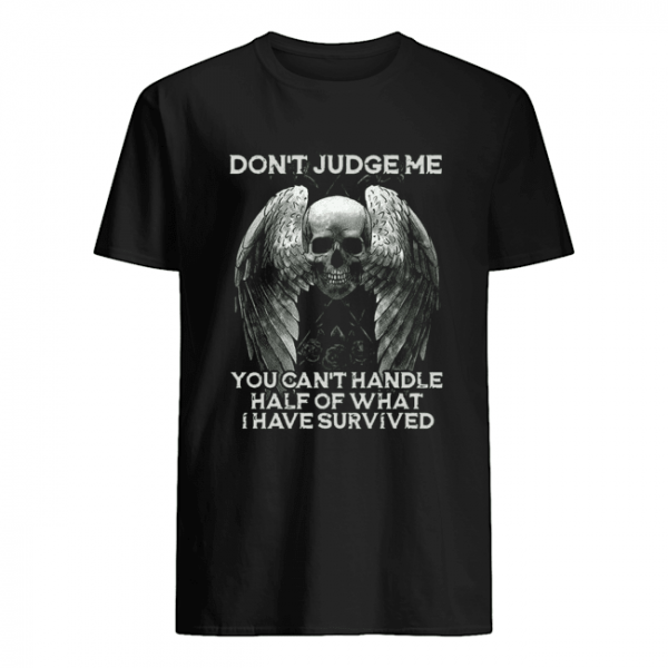 Skull Wings Don't Judge Me You Can't Handle Half Of What I Have Survived  Classic Men's T-shirt