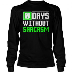 0 days without sarcasm  Long Sleeve