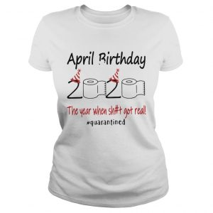 1586142121April Birthday The Year When Shit Got Real Quarantined  Classic Ladies