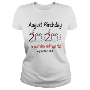 1586142152August Birthday The Year When Shit Got Real Quarantined  Classic Ladies