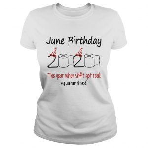 1586142598June Birthday The Year When Shit Got Real Quarantined  Classic Ladies