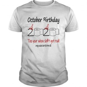 1586142946October Birthday The Year When Shit Got Real Quarantined  Unisex