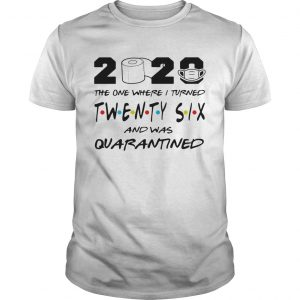 2020 the one where i turned twenty six and was quarantined toilet paper covid19  Unisex