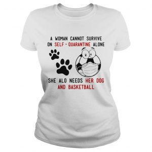 A Woman Cannot Survive On SelfQuarantine Alone She Also Needs Her Dog And Basketball  Classic Ladies