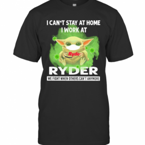 Baby Yoda I Can'T Stay At Home I Work At Ryder We Fight When Others Can'T Anymore Covid 19 T-Shirt Classic Men's T-shirt