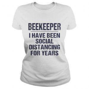 Beekeeper I have been social distancing for years  Classic Ladies