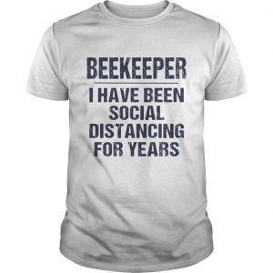 Beekeeper I have been social distancing for years  Unisex