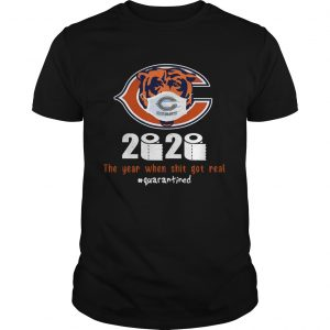 Chicago Bears 2020 The Year When Shit Got Real Quarantined  Unisex