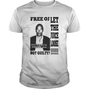Free Oj Let The Juice Loose Not Guilty  Unisex