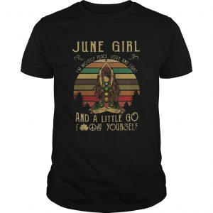 Good Yoga June Girl Im Mostly Peace Love And Light And A Little Go Fuck Yourself Vintage  Unisex
