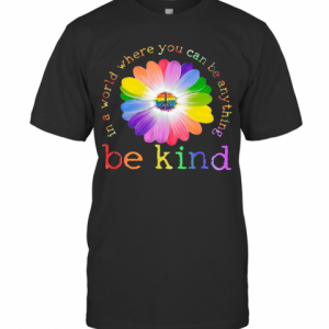 In A World Where You Can Be Anything Be Kind T-Shirt Classic Men's T-shirt