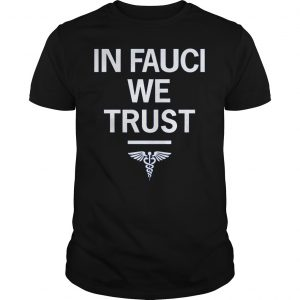 In Fauci We Trust Shirt Unisex