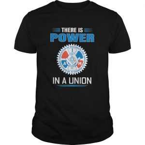 International association of machinists and aerospace workers there is power in a union  Unisex