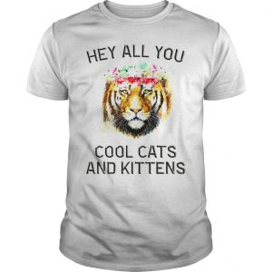 Joe Exotic Tiger Hey all you cool cats and kittens Official TShirt Unisex