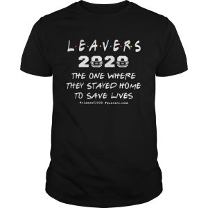 Leavers 2020 The One Where They Stayed Home To Save Lives classof2020 quarantined  Unisex