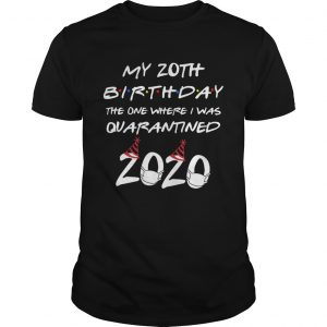 My 20th Birthday The One Where I Was Quarantined 2020  Unisex