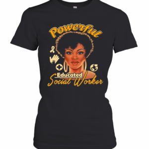 Powerful Educated Social Worker T-Shirt Classic Women's T-shirt