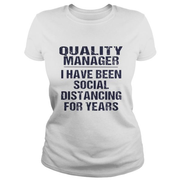 Quality manager I have been social distancing for years  Classic Ladies