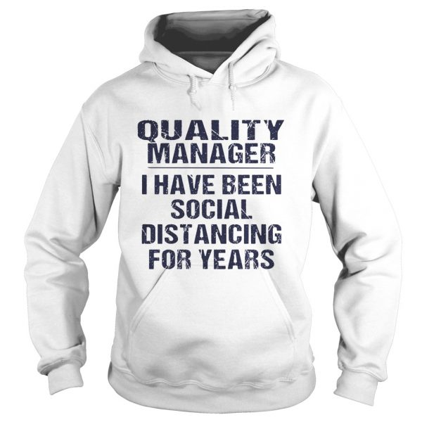 Quality manager I have been social distancing for years  Hoodie