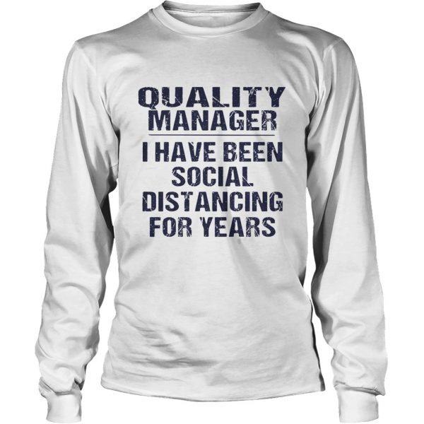 Quality manager I have been social distancing for years  Long Sleeve