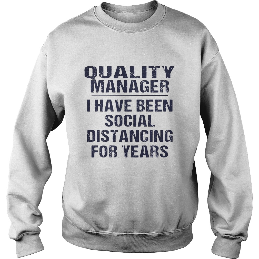 Quality manager I have been social distancing for years  Sweatshirt