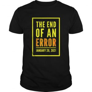 The End Of An Error January 20th 2021  Unisex