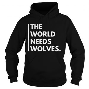 The World Needs Wolves  Hoodie