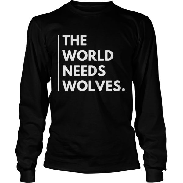 The World Needs Wolves  Long Sleeve