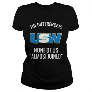 United steelworkers the difference is none of us almost joined  Classic Ladies