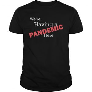 Were having a pandemic here Copy Unisex