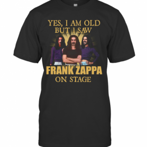 Yes I Am Old But I Saw Frank Zappa On Stage T-Shirt Classic Men's T-shirt