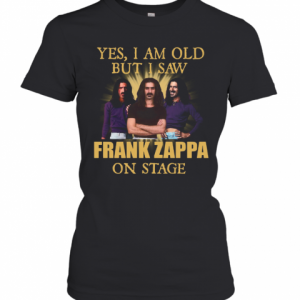Yes I Am Old But I Saw Frank Zappa On Stage T-Shirt Classic Women's T-shirt