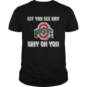 1589624136Ohio State Buckeyes eff you see kay why oh you  Unisex