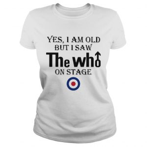 1589771389Yes I Am Old But I Saw The Who On Stage  Classic Ladies