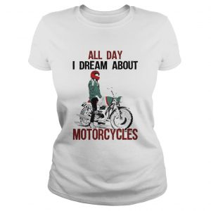 All Day I Dream About Motorcycles  Classic Ladies