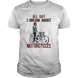 All Day I Dream About Motorcycles  Unisex