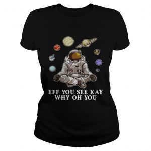 Astronaut Yoga Eff You See Kay Why Oh You  Classic Ladies