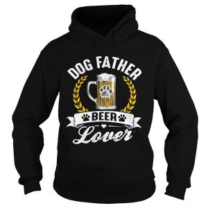 Dog Father Beer Lover  Hoodie