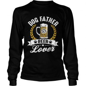 Dog Father Beer Lover  Long Sleeve