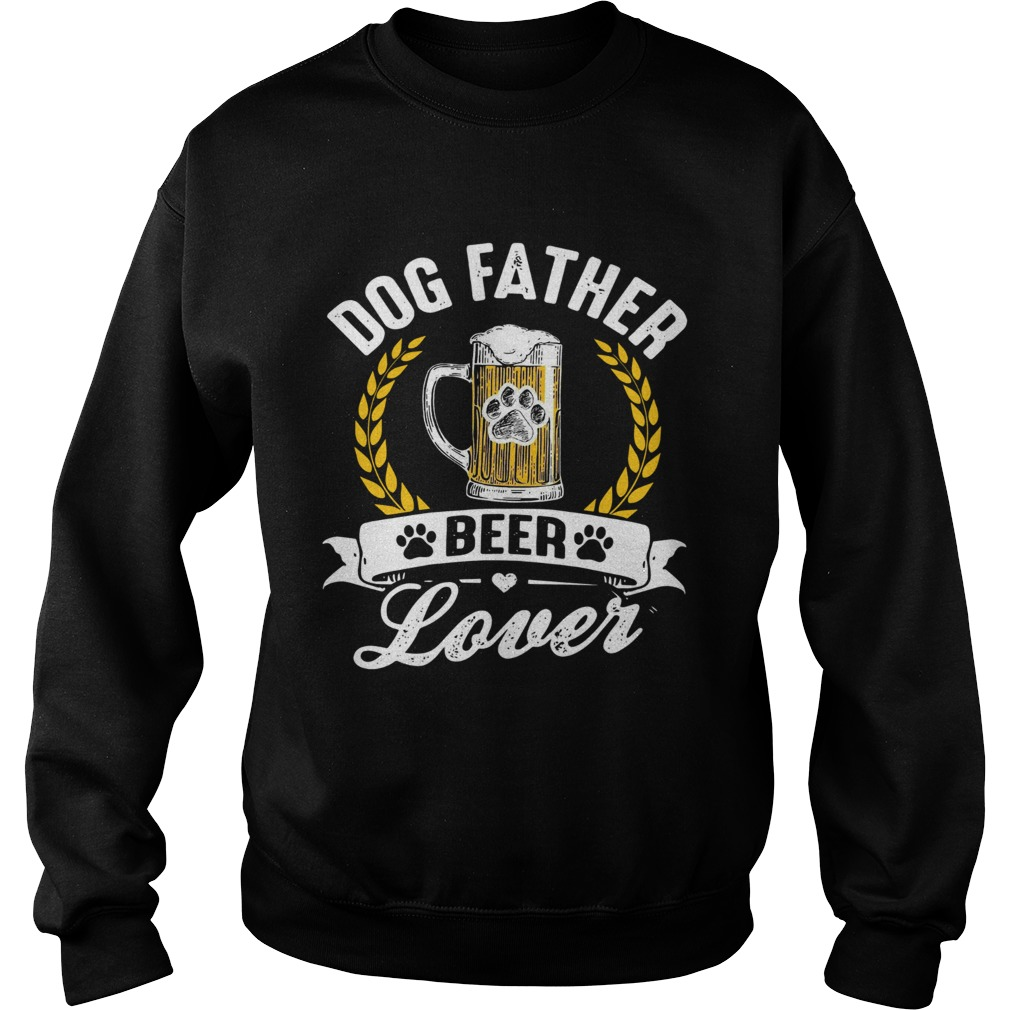 Dog Father Beer Lover  Sweatshirt