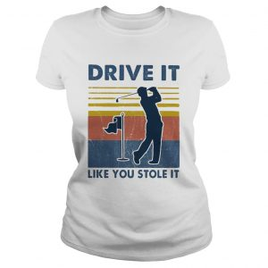 Golf Drive It Like You Stole It Vintage  Classic Ladies