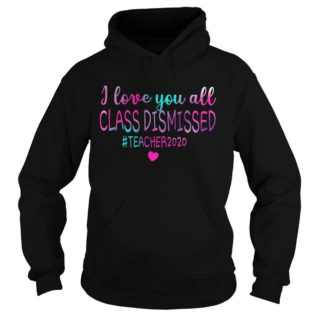 I Love You All Class Dismissed Teacher 2020  Hoodie
