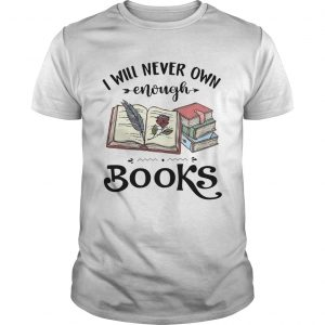 I Will Never Own Enough Books  Unisex