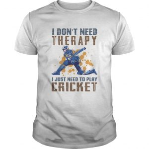 I dont need therapy I just need to play cricket  Unisex