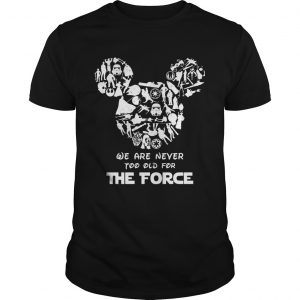 Mickey Mouse We Are Never Too Old For The Force  Unisex