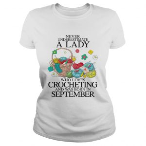 Never Underestimate A Lady Who Loves Crocheting And Was Born In September  Classic Ladies