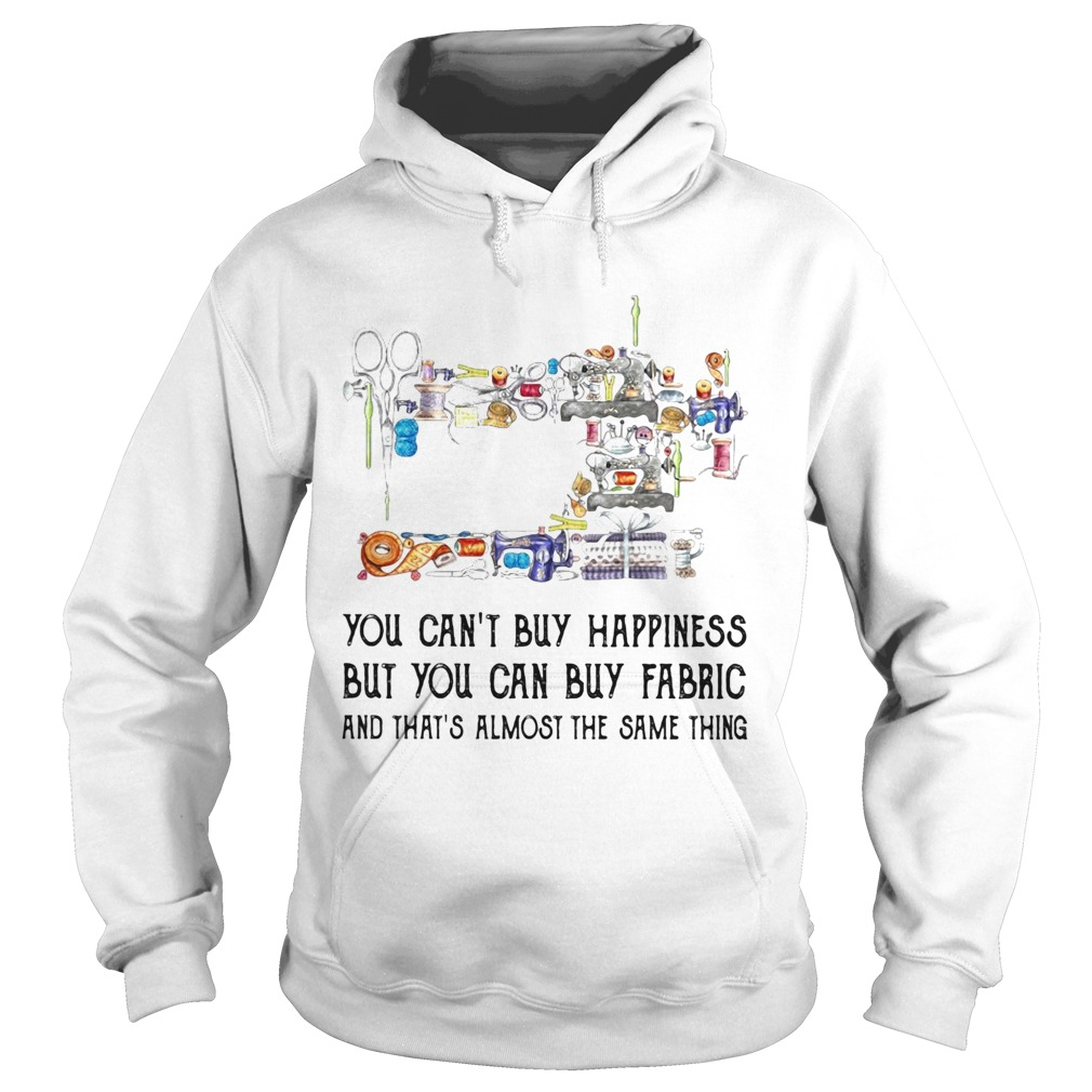 Sewing you cant buy happiness but you can buy fabric  Hoodie