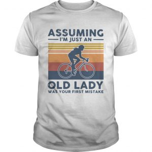 Vintage Biking Assuming Im Just An Old Lady With Your First Mistake  Unisex
